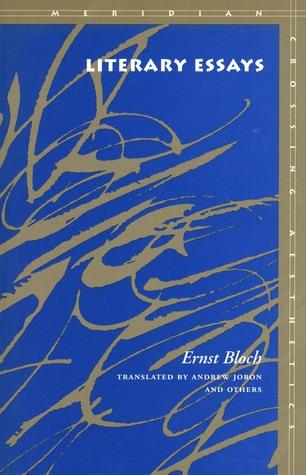Literary Essays  by  Ernst Bloch