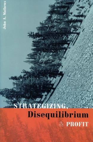 Strategizing, Disequilibrium, and Profit John A. Mathews