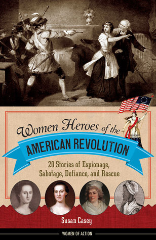 Women Heroes of the American Revolution by Susan M. Casey