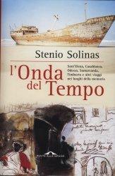 L onda del tempo: Sant'Elena, Casablanca, Odessa, Samarcanda, Timbuctu e altri viaggi nei luoghi della memoria  by  Stenio Solinas