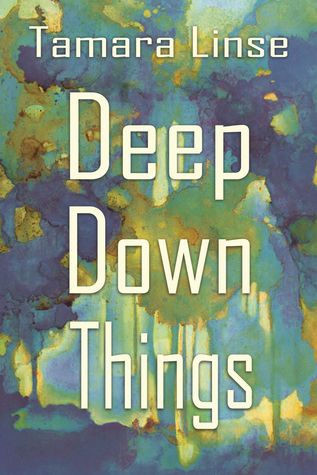 Deep Down Things by Tamara Linse