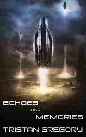 SciFi Short Story Collection Review: 'Echoes and Memories' by Tristan Gregory