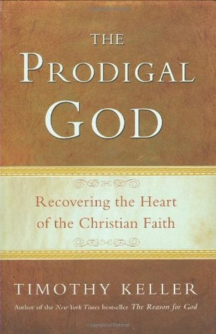 The Prodigal God: Recovering the Heart of the Christian ...