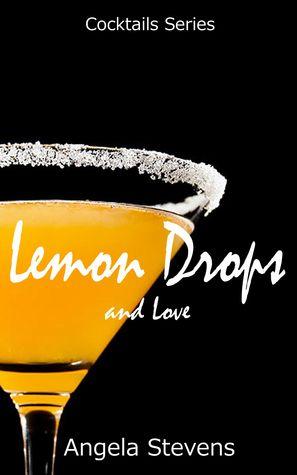 Lemon Drops and Love by Angela   Stevens