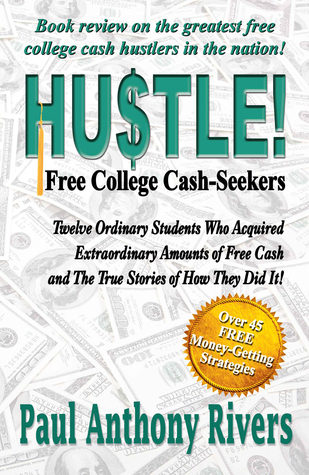 Hustle!: Free College Cash-Seekers  by  Paul Anthony Rivers