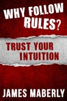 Why Follow Rules? Trust your Intuition