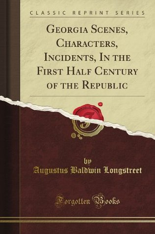 Georgia Scenes, Characters, Incidents, in the First Half Century of the Republic Native Georgian