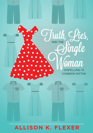 Truth, Lies, and the Single Woman by Allison K. Flexer