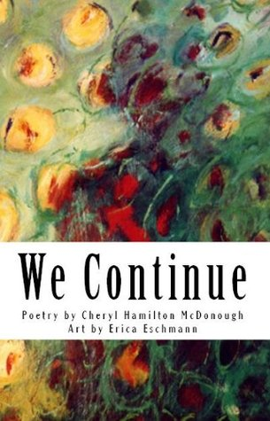 We Continue  by  Cheryl Hamilton McDonough