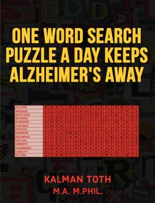 One Word Search Puzzle A Day Keeps Alzheimers Away  by  Kalman Toth