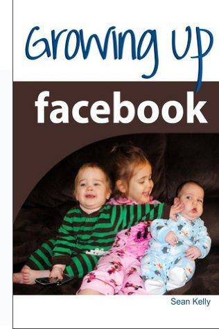 Growing Up Facebook Sean Kelly