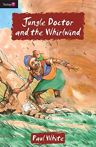 Jungle Doctor and the Whirlwind (Jungle Doctor Series Book 1) Paul White