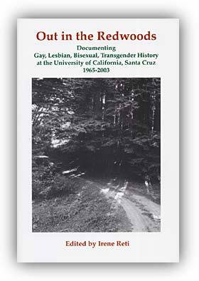 Out in the Redwoods: Gay, Lesbian, Bisexual, Transgender History at UC Santa Cruz, 1965 - 2003 Irene Reti