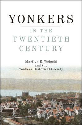Yonkers in the Twentieth Century Marilyn E Weigold