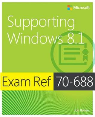 Exam Ref 70-688 Supporting Windows 8.1 (McSa): Supporting Windows 8.1  by  Joli Ballew
