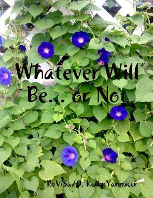 Whatever Will Be... or Not D Kelly Yannucci