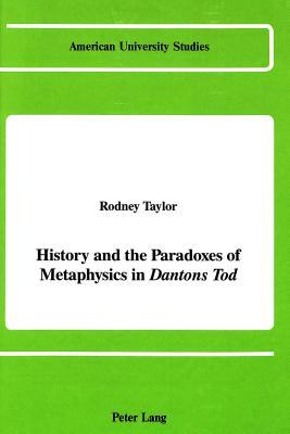 History and the Paradoxes of Metaphysics in Dantons Tod  by  Rodney Taylor