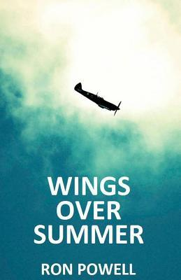Wings Over Summer: A Battle of Britain Novel  by  Ron Powell
