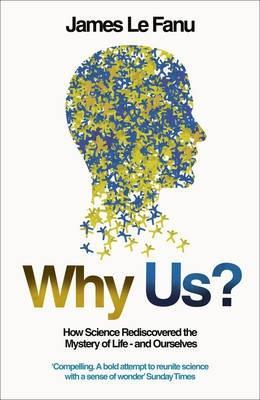 Why Us? / How Science Rediscoveerd The Mystery Of Ourselves