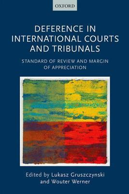 Deference in International Courts and Tribunals: Standard of Review and Margin of Appreciation  by  Lukasz Gruszczynski