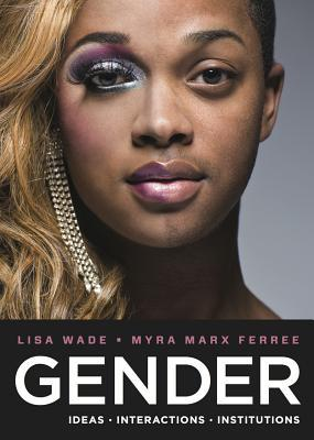 Gender: Ideas, Interactions, Institutions  by  Lisa Wade