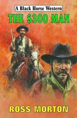 The $300 Man Ross Morton