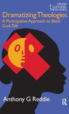 Dramatizing Theologies: A Participative Approach to Black God-Talk Anthony G. Reddie