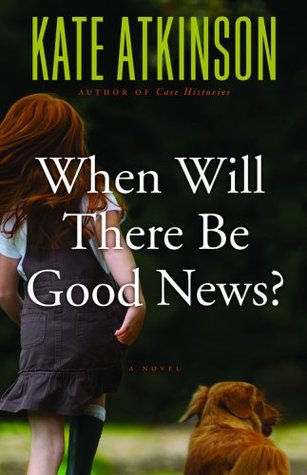 When Will There Be Good News? (2008) by Kate Atkinson