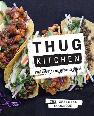 Thug Kitchen: The Official Cookbook: Eat Like You Give a F*ck (Hardcover)
