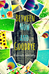 Between Now and Goodbye (Between Now and Goodbye #1)