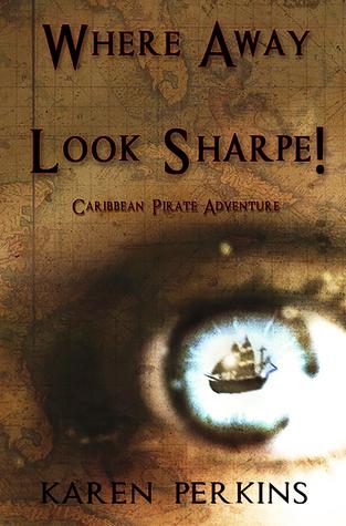 Where Away and Look Sharpe! Caribbean Pirate Adventure (Valkyrie Series, #3) Karen Perkins