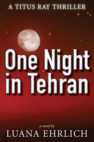 One Night in Tehran (Titus Ray Thriller)
