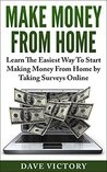 Make Money From Home: Learn The Easiest Way To Start Making Money From Home by Taking Surveys Online. (Make Money From Home, Make Money Online, Make Money ... Make Money, How To Make Money Online)