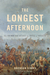 The Longest Afternoon  The 400 Men Who Decided the Battle of Waterloo by Brendan Simms