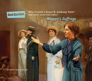 Why Couldn't Susan B. Anthony Vote?: And Other Questions About Women's Suffrage