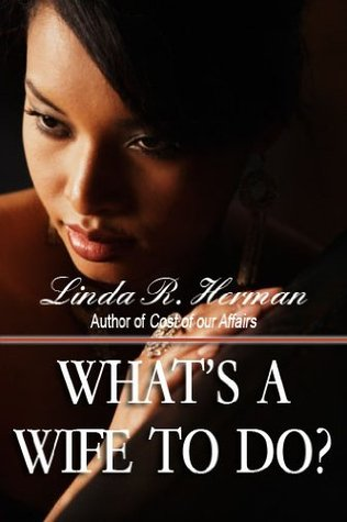 Whats A Wife To Do?  by  Linda R. Herman