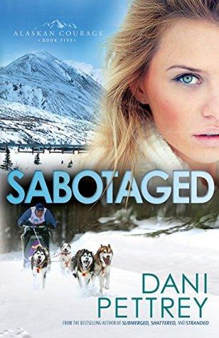 Sabotaged (Alaskan Courage Book #5)