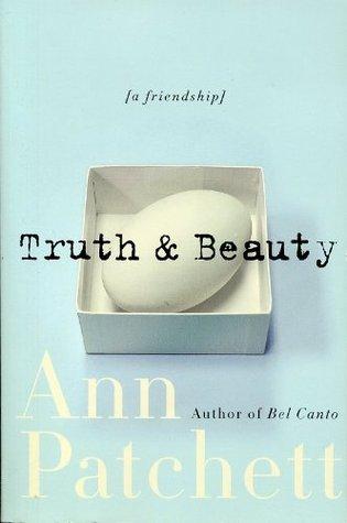Truth & Beauty .  by  Ann Patchett