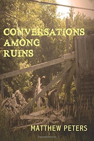 Conversations Among Ruins by Matthew Peters