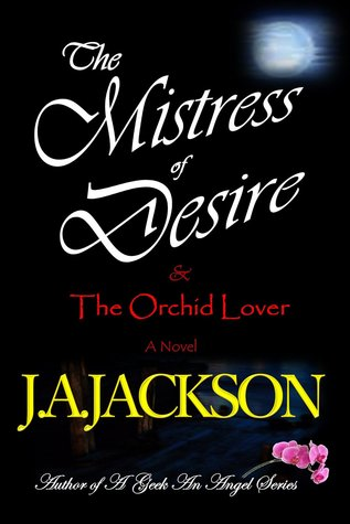 The Mistress of Desire & The Orchild Lover by J.A.   Jackson