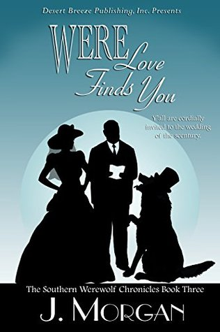 Were Love Finds You (Southern Werewolf Chronicles, #3) J. Morgan