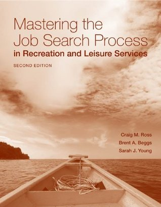 Mastering the Job Search Process in Recreation and Leisure Services  by  Craig Ross