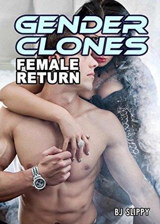 Gender Clones 1: Female Return  by  B.J. Slippy
