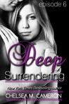 Deep Surrendering: Episode 6 (Deep Surrendering, #6)