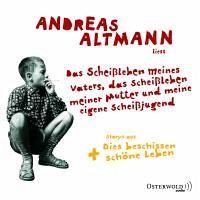Das Scheißleben meines Vaters, das Scheißleben meiner Mutter und meine eigene Scheißjugend Andreas Altmann