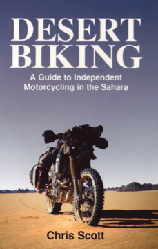Desert Biking: Guide to Independent Motorcycling in the Sahara Chris   Scott