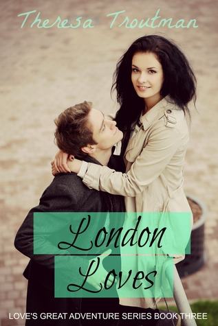 London Loves (Loves Great Adventure Series # 3) Theresa Troutman