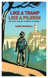 Like a Tramp, Like A Pilgrim: On  Foot, Across Europe to Rome