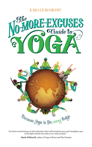 The No-More-Excuses Guide to Yoga by Kara-Leah Grant