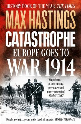 Catastrophe. Europe Goes to War 1914 : Max Hastings